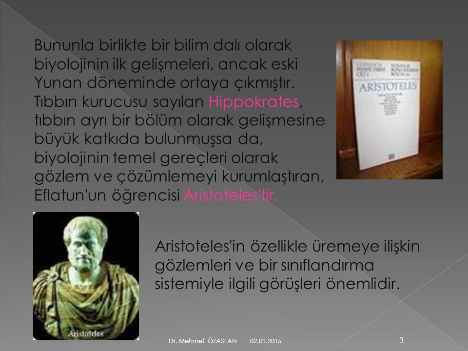 Bununla birlikte bir bilim dalı olarak biyolojinin ilk gelişmeleri, ancak eski Yunan döneminde ortaya çıkmıştır.