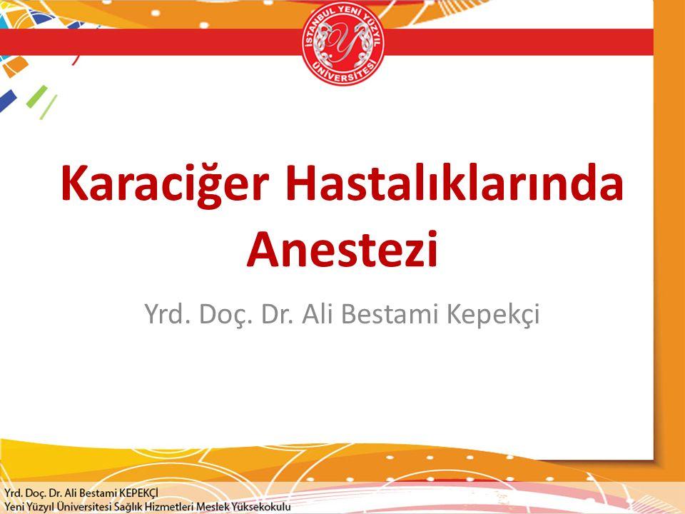 Karaciğer Hastalıklarında Anestezi Yrd. Doç. Dr. Ali Bestami Kepekçi