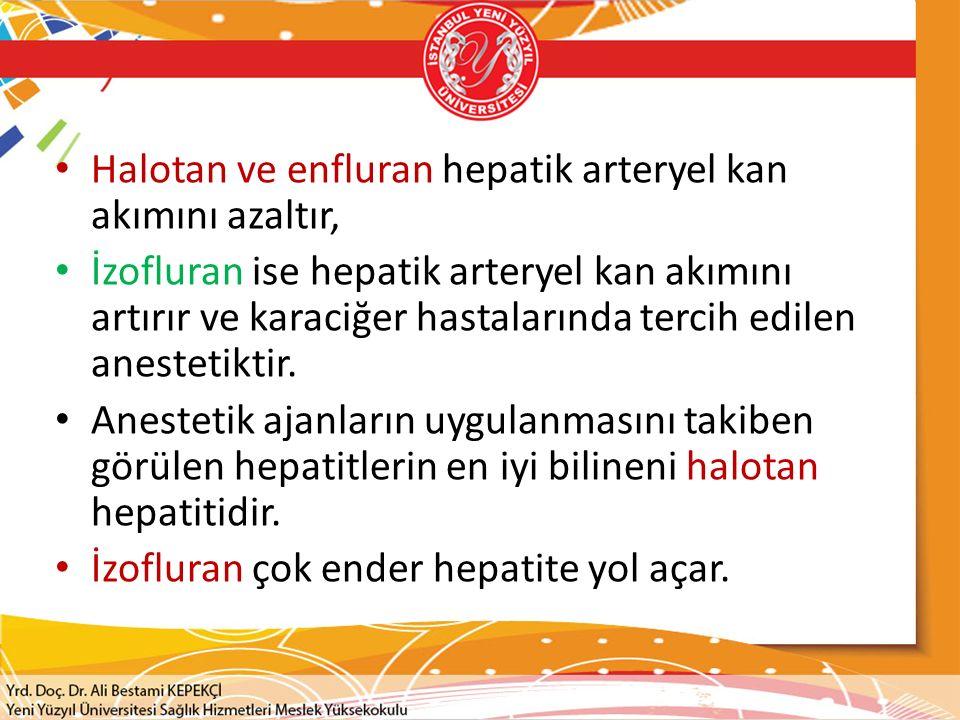 Halotan ve enfluran hepatik arteryel kan akımını azaltır, İzofluran ise hepatik arteryel kan akımını artırır ve karaciğer hastalarında tercih edilen a