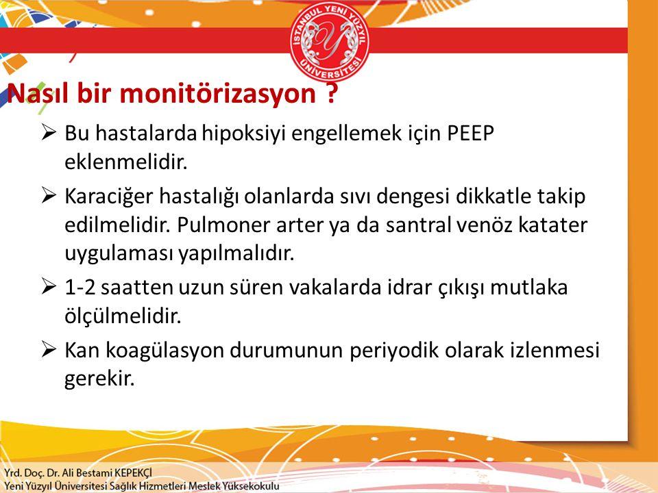 Nasıl bir monitörizasyon ?  Bu hastalarda hipoksiyi engellemek için PEEP eklenmelidir.  Karaciğer hastalığı olanlarda sıvı dengesi dikkatle takip ed
