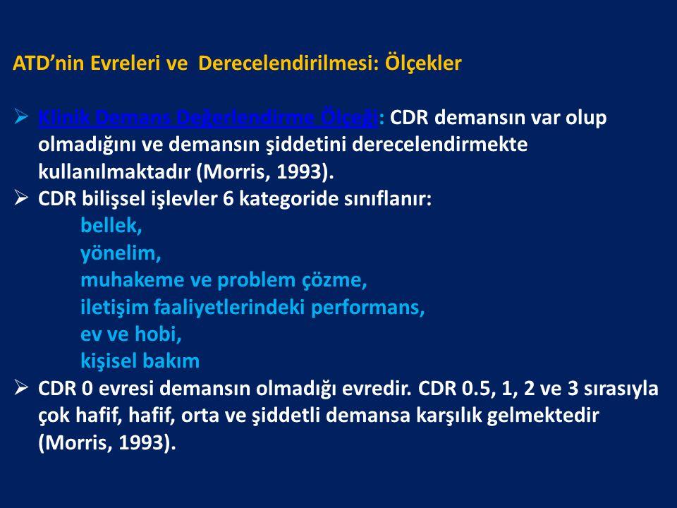 ATD'nin Evreleri ve Derecelendirilmesi: Ölçekler  Klinik Demans Değerlendirme Ölçeği: CDR demansın var olup olmadığını ve demansın şiddetini derecelendirmekte kullanılmaktadır (Morris, 1993).