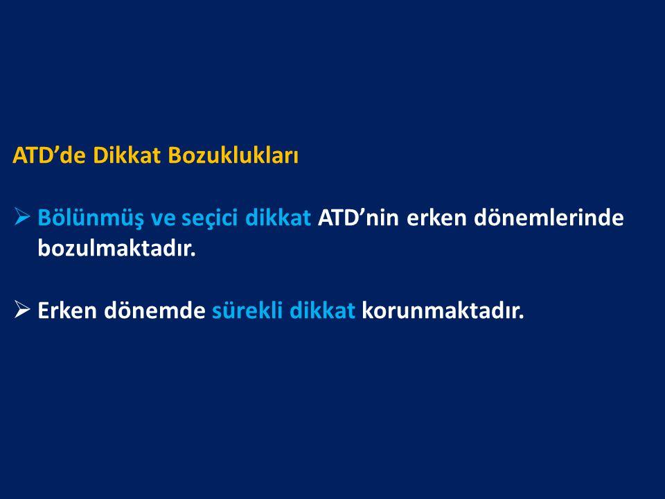 ATD'de Dikkat Bozuklukları  Bölünmüş ve seçici dikkat ATD'nin erken dönemlerinde bozulmaktadır.