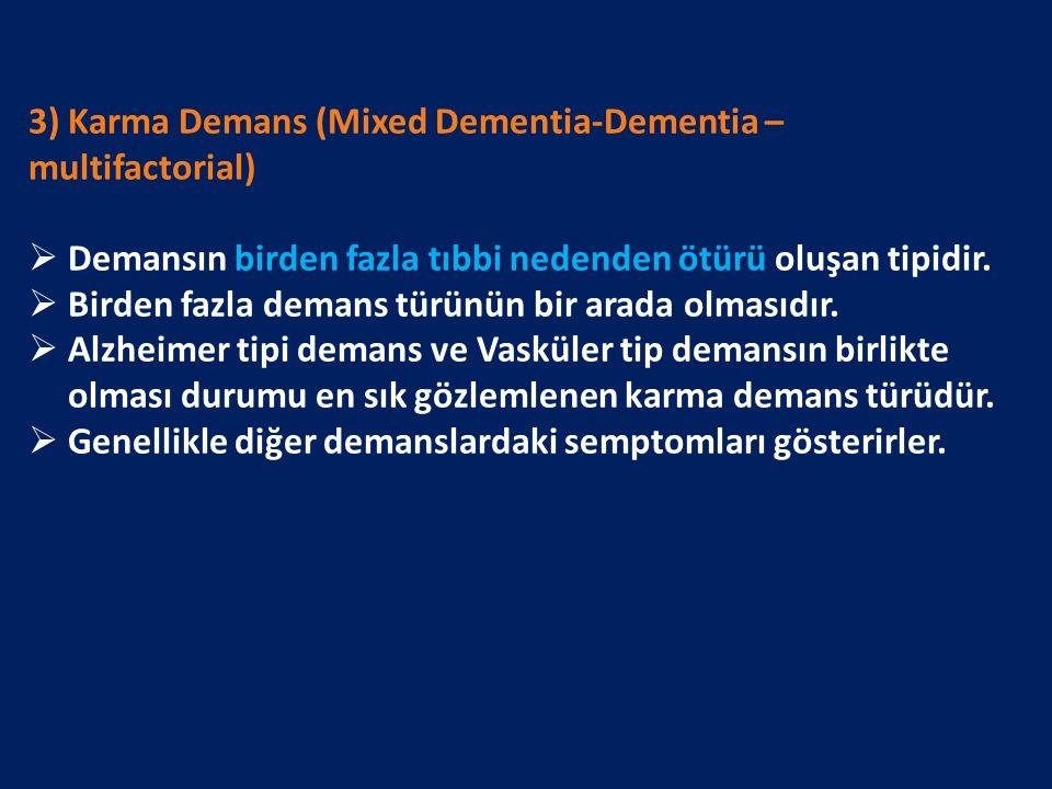 3) Karma Demans (Mixed Dementia-Dementia – multifactorial)  Demansın birden fazla tıbbi nedenden ötürü oluşan tipidir.