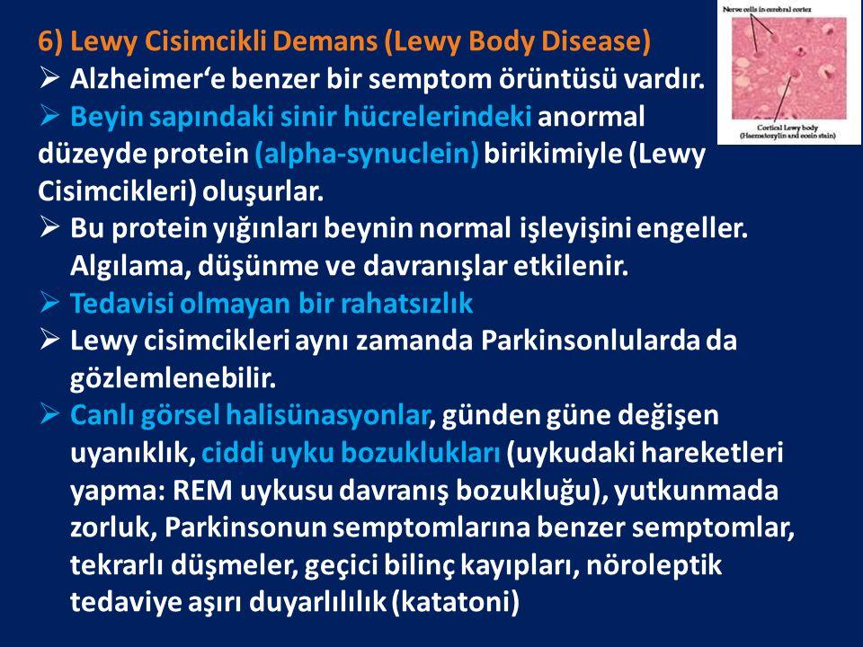6) Lewy Cisimcikli Demans (Lewy Body Disease)  Alzheimer'e benzer bir semptom örüntüsü vardır.