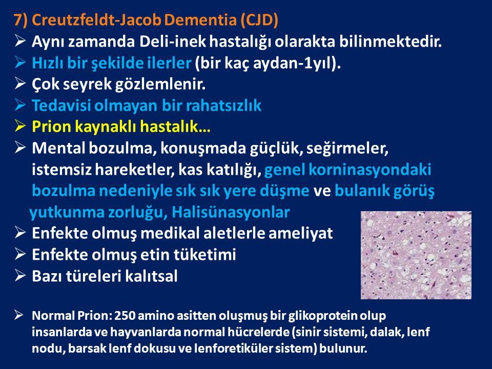 7) Creutzfeldt-Jacob Dementia (CJD)  Aynı zamanda Deli-inek hastalığı olarakta bilinmektedir.