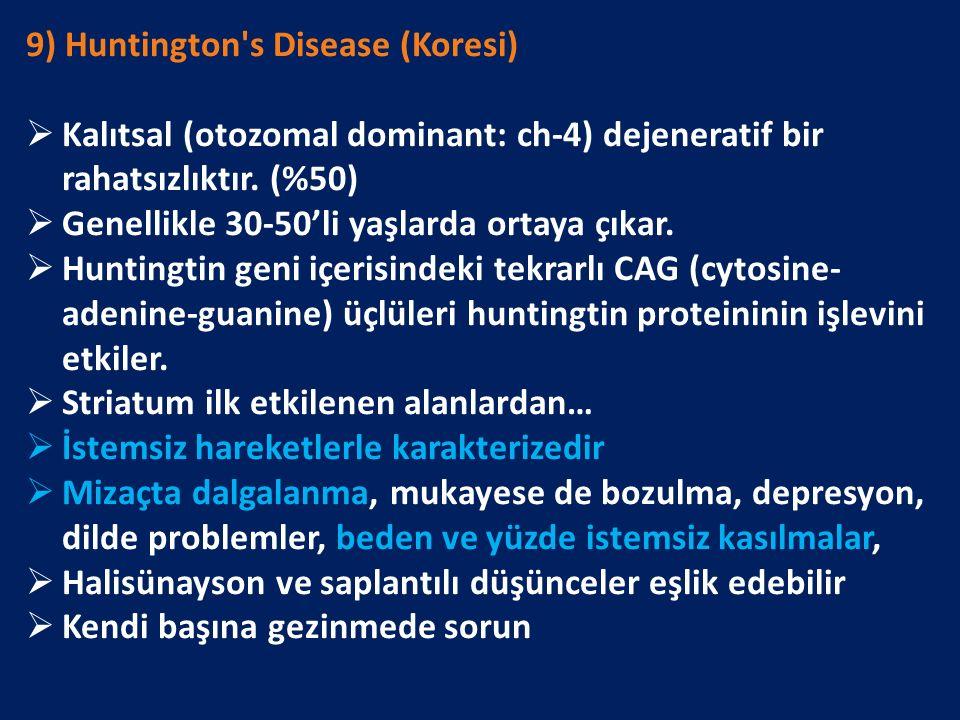 9) Huntington s Disease (Koresi)  Kalıtsal (otozomal dominant: ch-4) dejeneratif bir rahatsızlıktır.