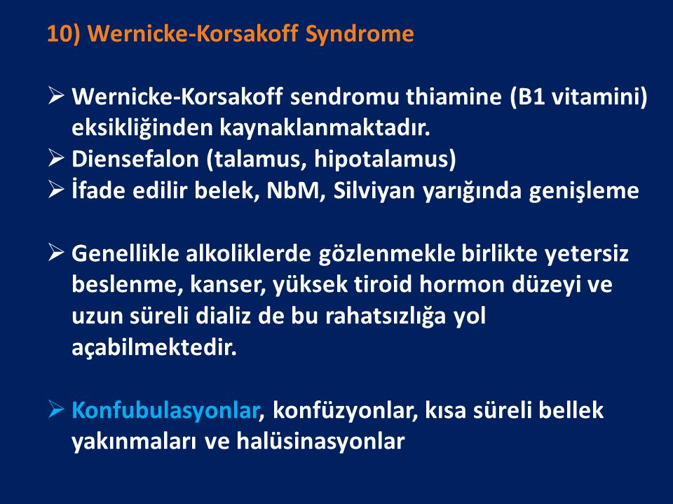 10) Wernicke-Korsakoff Syndrome  Wernicke-Korsakoff sendromu thiamine (B1 vitamini) eksikliğinden kaynaklanmaktadır.
