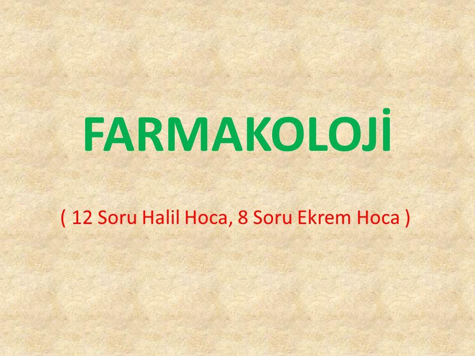 FARMAKOLOJİ ( 12 Soru Halil Hoca, 8 Soru Ekrem Hoca )