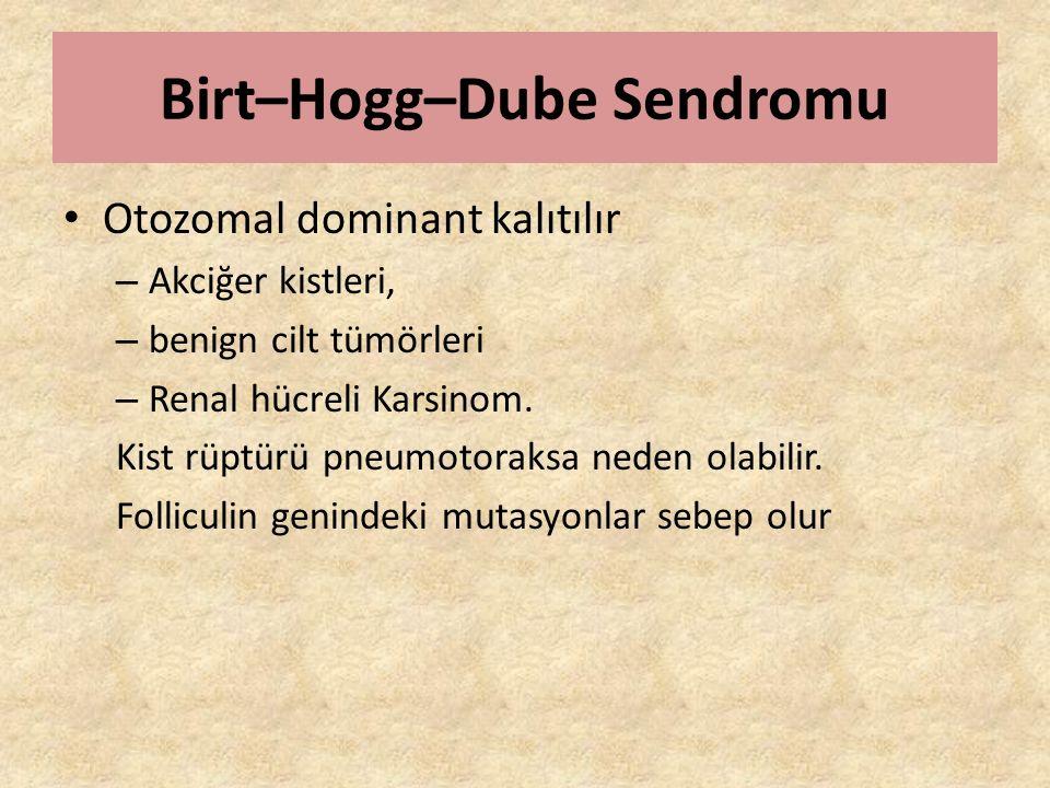 Birt–Hogg–Dube Sendromu Otozomal dominant kalıtılır – Akciğer kistleri, – benign cilt tümörleri – Renal hücreli Karsinom. Kist rüptürü pneumotoraksa n