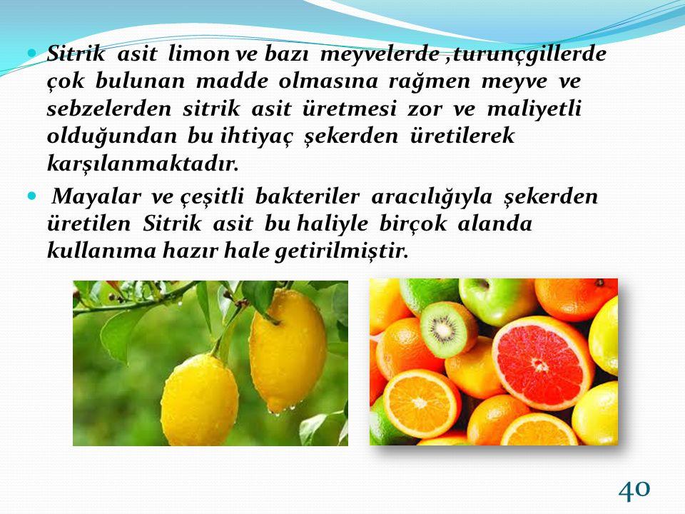 Sitrik asit limon ve bazı meyvelerde,turunçgillerde çok bulunan madde olmasına rağmen meyve ve sebzelerden sitrik asit üretmesi zor ve maliyetli olduğ