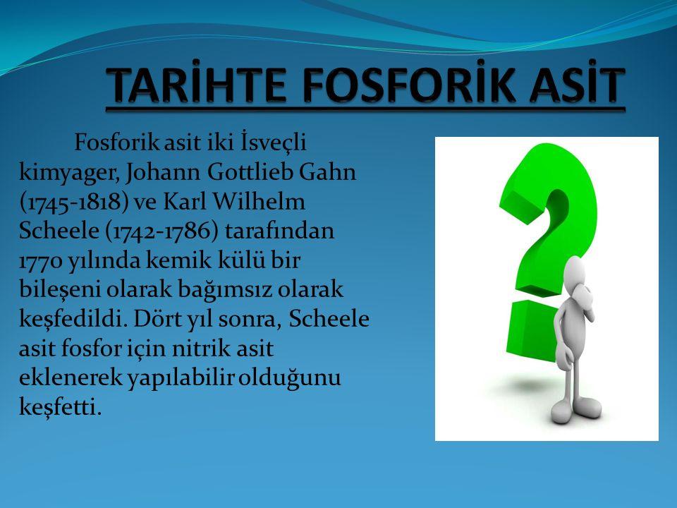 Fosforik asit iki İsveçli kimyager, Johann Gottlieb Gahn (1745-1818) ve Karl Wilhelm Scheele (1742-1786) tarafından 1770 yılında kemik külü bir bileşe