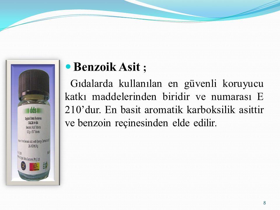 Benzoik Asit ; Gıdalarda kullanılan en güvenli koruyucu katkı maddelerinden biridir ve numarası E 210'dur. En basit aromatik karboksilik asittir ve be