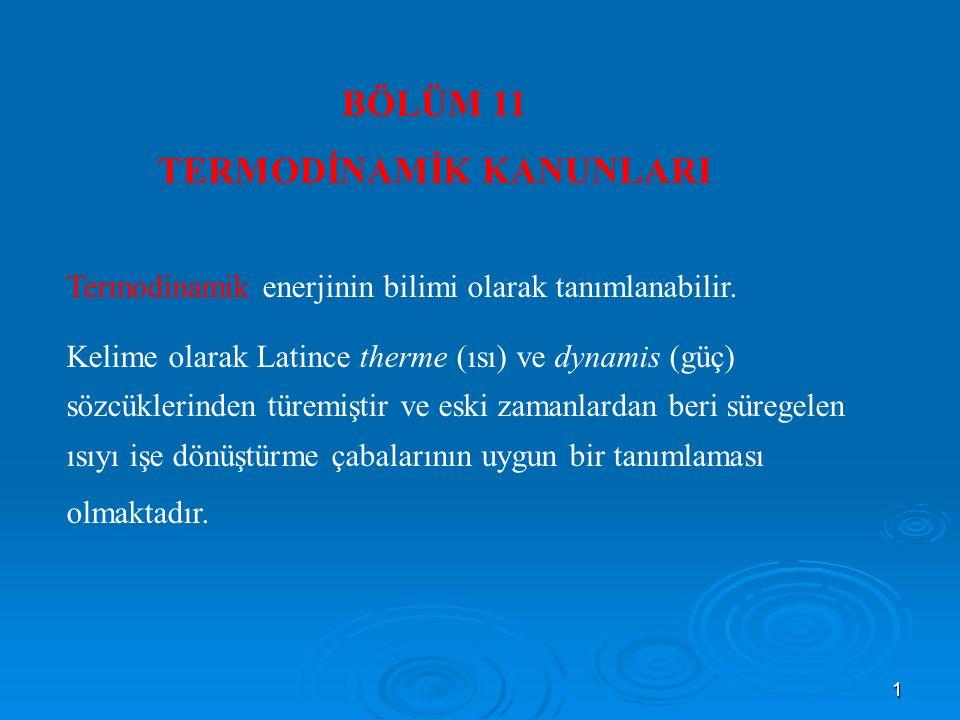 42 Termodinamiğin ikinci yasasının Clausius İfadesi: Termodinamik bir çevrim gerçekleştirerek çalışan bir makinenin, başka hiçbir enerji etkileşiminde bulunmadan, düşük sıcaklıktaki bir cisimden ısı alıp yüksek sıcaklıktaki bir cisme ısı vermesi olanaksızdır.