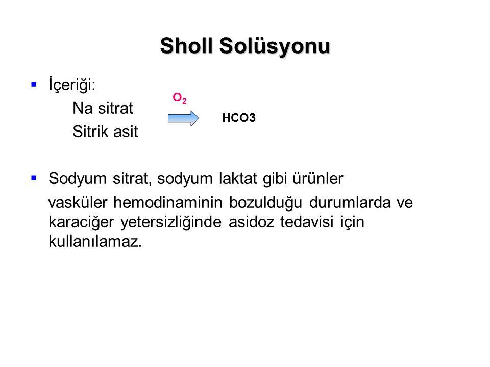 Sholl Solüsyonu  İçeriği: Na sitrat Sitrik asit  Sodyum sitrat, sodyum laktat gibi ürünler vasküler hemodinaminin bozulduğu durumlarda ve karaciğer