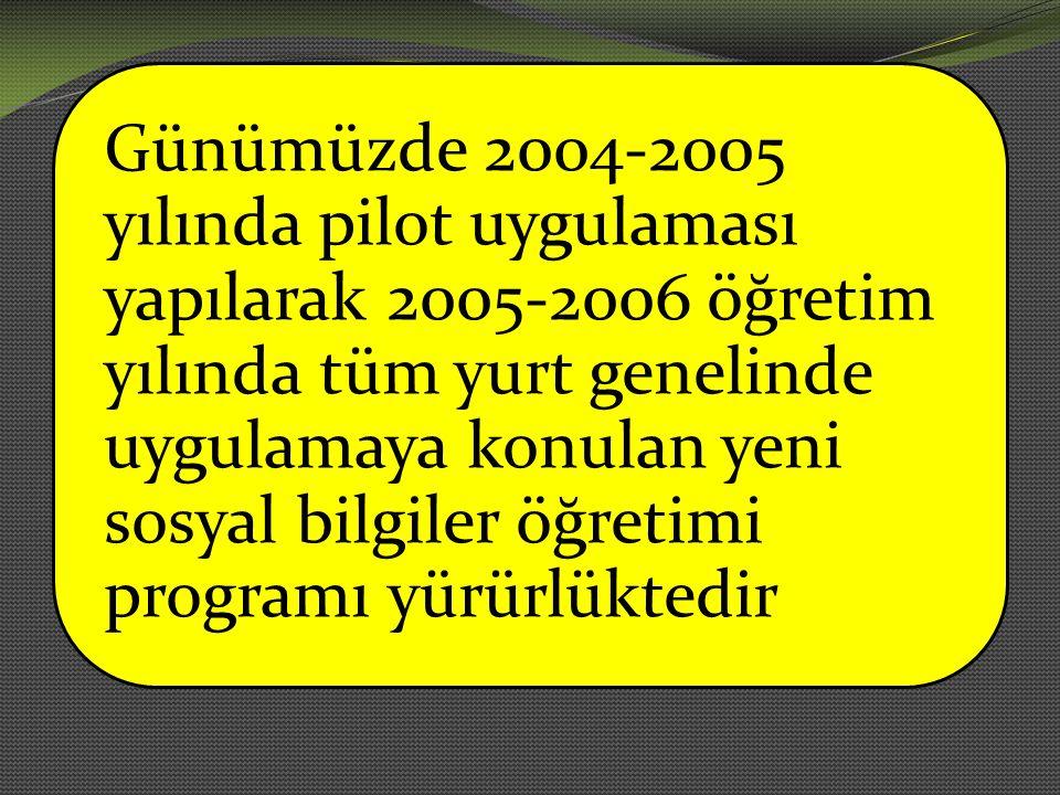 Günümüzde 2004-2005 yılında pilot uygulaması yapılarak 2005-2006 öğretim yılında tüm yurt genelinde uygulamaya konulan yeni sosyal bilgiler öğretimi programı yürürlüktedir