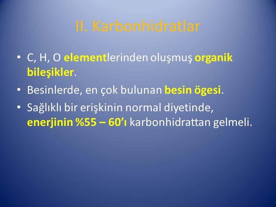 II. Karbonhidratlar C, H, O elementlerinden oluşmuş organik bileşikler.