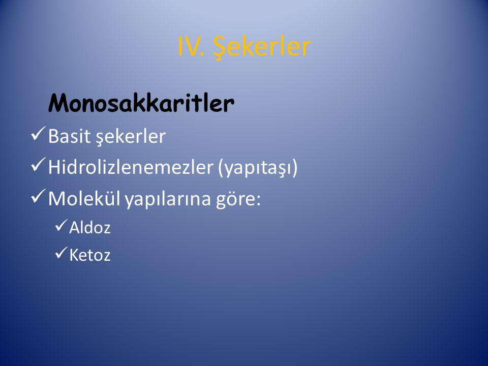 Monosakkaritler Basit şekerler Hidrolizlenemezler (yapıtaşı) Molekül yapılarına göre: Aldoz Ketoz IV.