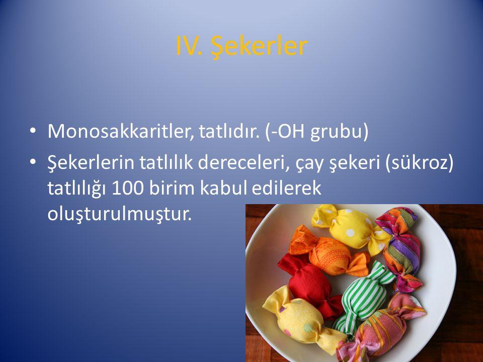 IV. Şekerler Monosakkaritler, tatlıdır.