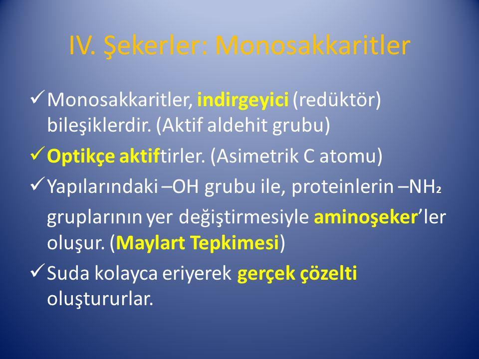 IV. Şekerler: Monosakkaritler Monosakkaritler, indirgeyici (redüktör) bileşiklerdir.
