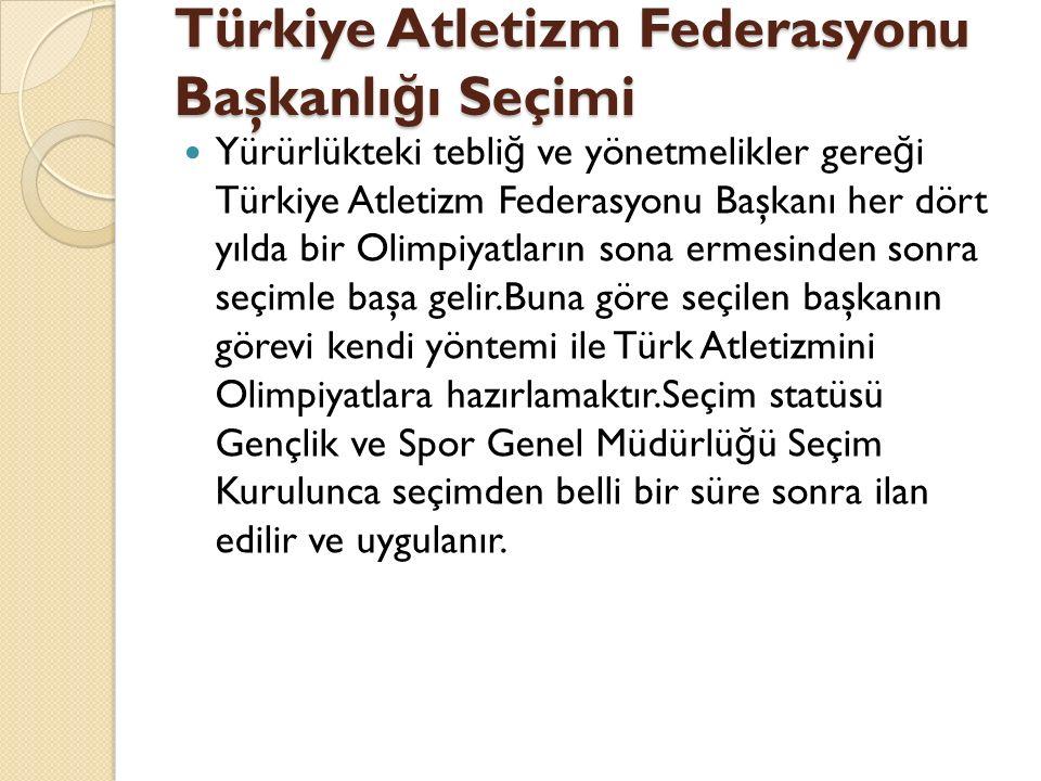 Türkiye Atletizm Federasyonu Başkanlı ğ ı Seçimi Yürürlükteki tebli ğ ve yönetmelikler gere ğ i Türkiye Atletizm Federasyonu Başkanı her dört yılda bi