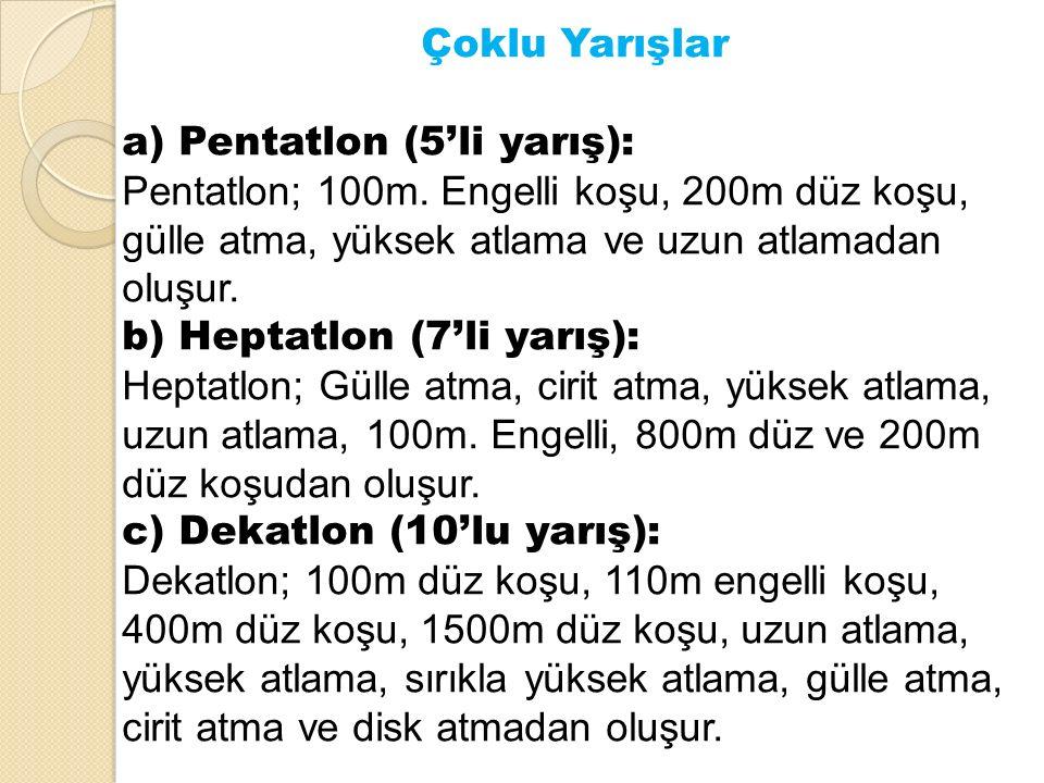 Çoklu Yarışlar a) Pentatlon (5'li yarış): Pentatlon; 100m. Engelli koşu, 200m düz koşu, gülle atma, yüksek atlama ve uzun atlamadan oluşur. b) Heptatl
