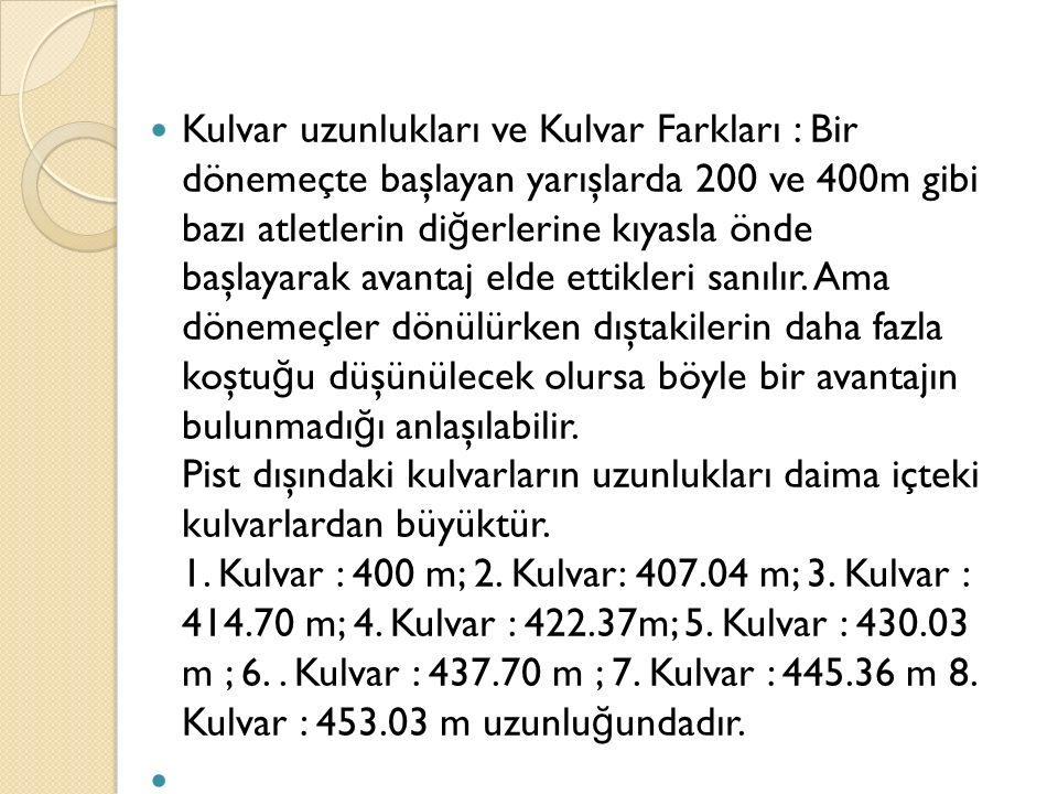 Kulvar uzunlukları ve Kulvar Farkları : Bir dönemeçte başlayan yarışlarda 200 ve 400m gibi bazı atletlerin di ğ erlerine kıyasla önde başlayarak avant