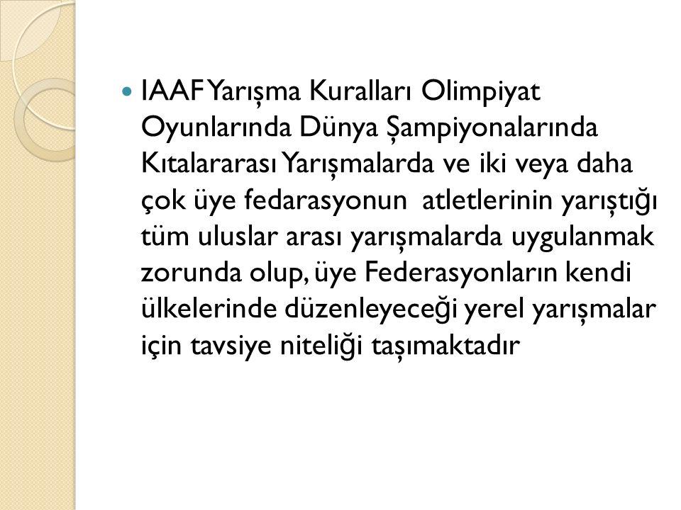 IAAF Kurallarında geçen tüm ölçü ve a ğ ırlıklar ise yalnız Gençler ve Büyükler kategorileri için verilmiş olup,Federasyonlar ülke şartlarına göre kendi yaş grupları ile bunlara uygun ölçü ve a ğ ırlıkları uygulayabilirler