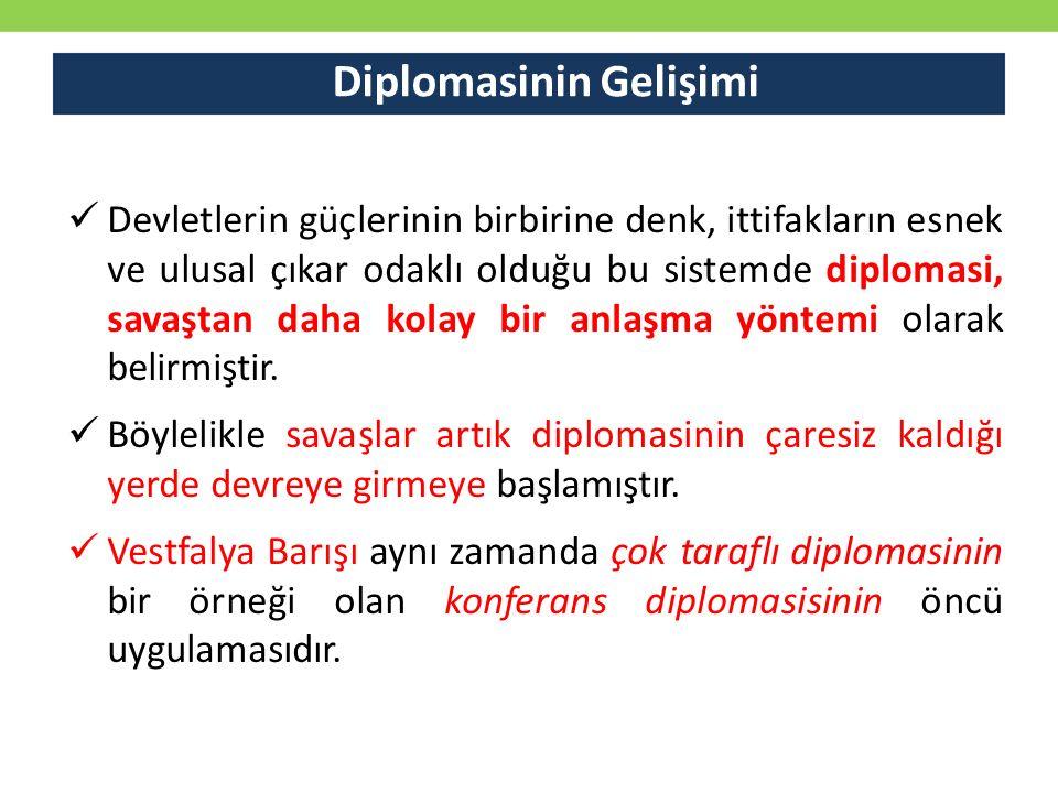 Diplomasinin Gelişimi Devletlerin güçlerinin birbirine denk, ittifakların esnek ve ulusal çıkar odaklı olduğu bu sistemde diplomasi, savaştan daha k
