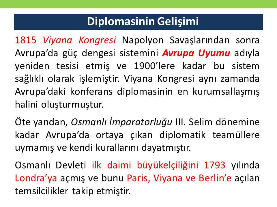 Diplomasinin Gelişimi 1815 Viyana Kongresi Napolyon Savaşlarından sonra Avrupa'da güç dengesi sistemini Avrupa Uyumu adıyla yeniden tesisi etmiş ve 19