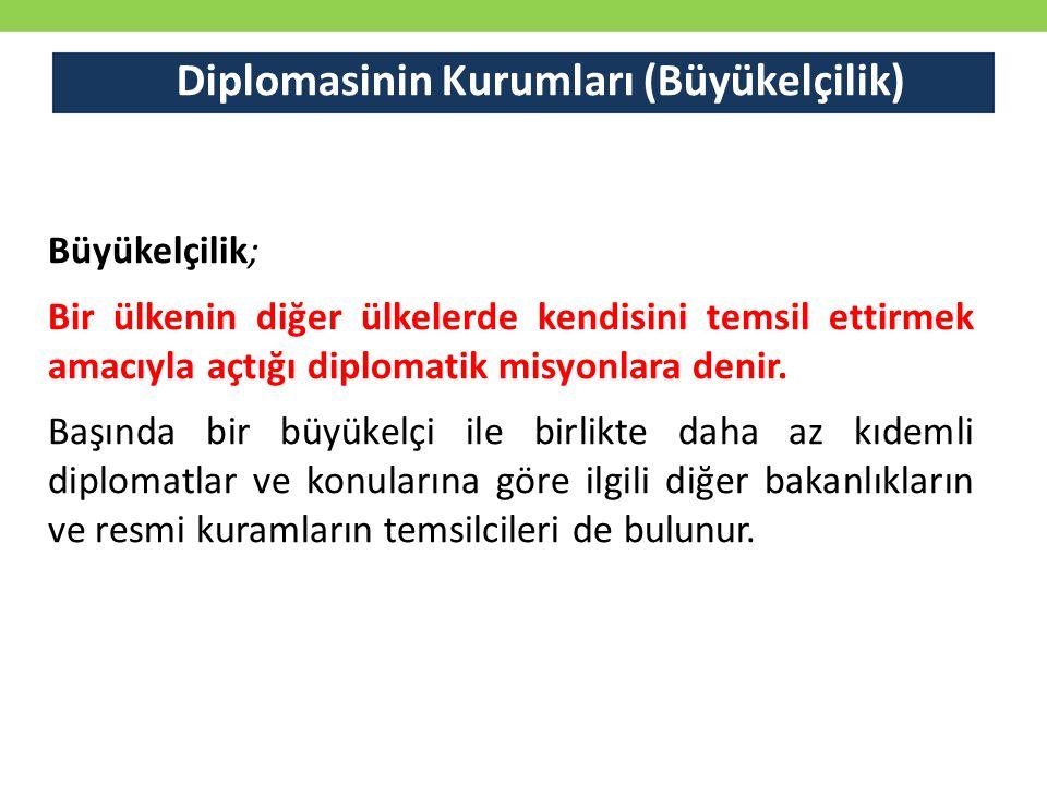 Diplomasinin Kurumları (Büyükelçilik) Büyükelçilik; Bir ülkenin diğer ülkelerde kendisini temsil ettirmek amacıyla açtığı diplomatik misyonlara denir