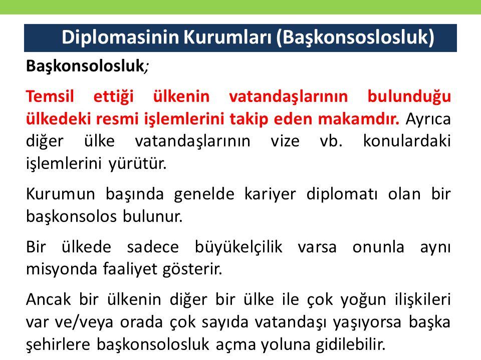 Diplomasinin Kurumları (Başkonsoslosluk) Başkonsolosluk; Temsil ettiği ülkenin vatandaşlarının bulunduğu ülkedeki resmi işlemlerini takip eden makamd