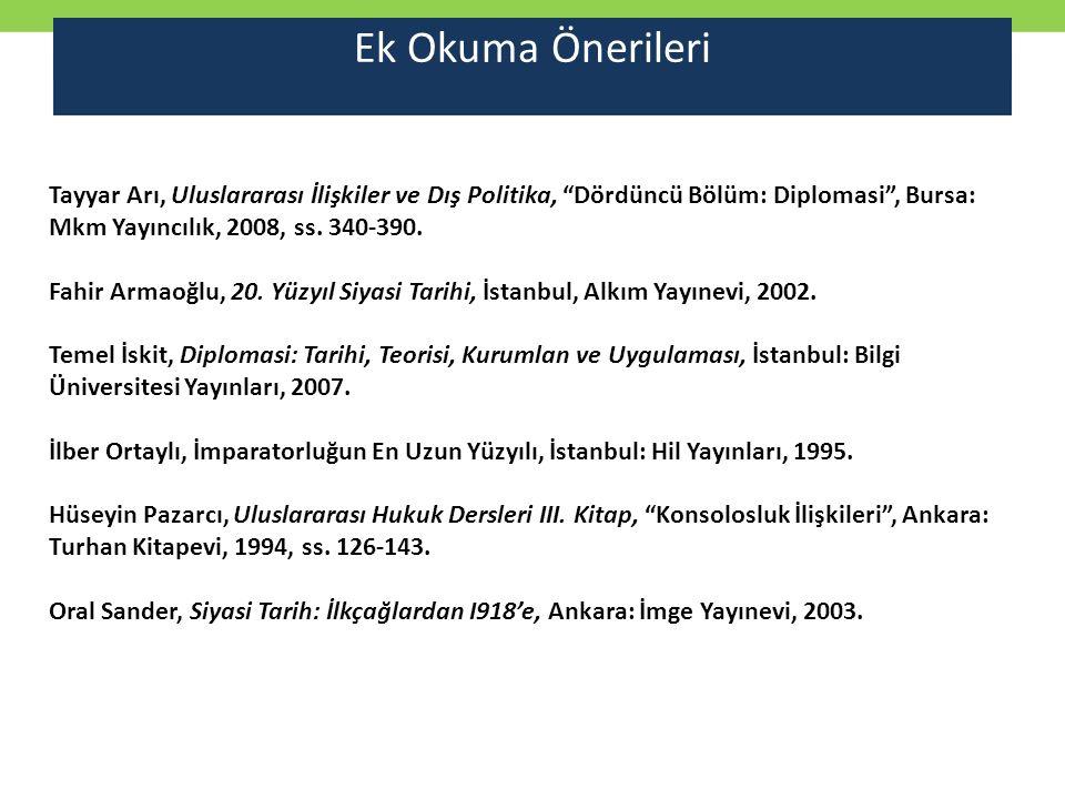 """Ek Okuma Önerileri Tayyar Arı, Uluslararası İlişkiler ve Dış Politika, """"Dördüncü Bölüm: Diplomasi"""", Bursa: Mkm Yayıncılık, 2008, ss. 340-390. Fahir Ar"""