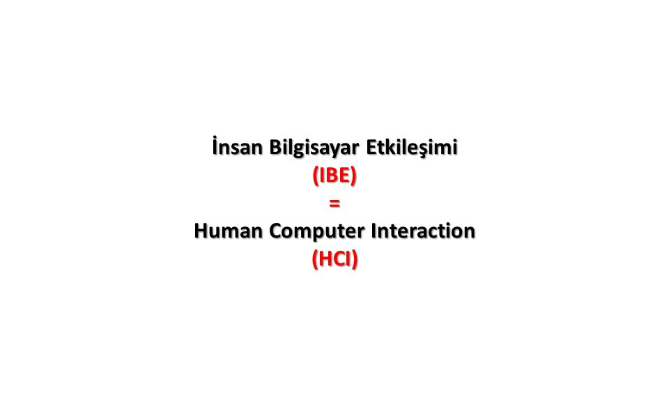 o IBE alanındaki pratik ve teorik çalışmalar, bilgi ve iletişim teknolojilerinin insana ve insanın ihtiyaçlarına yönelik olarak üretilmesini hedefler.