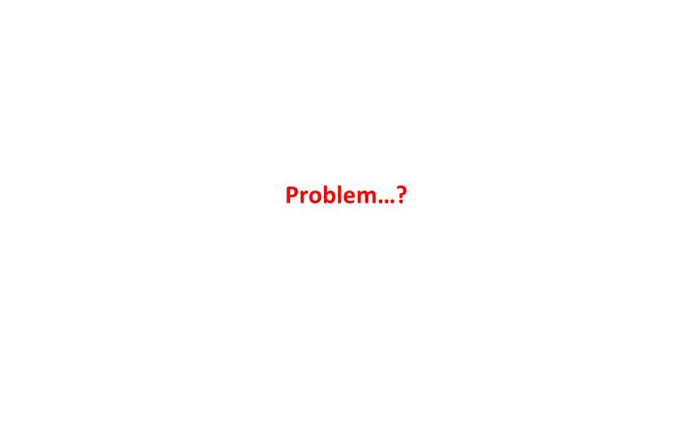 Problem…?