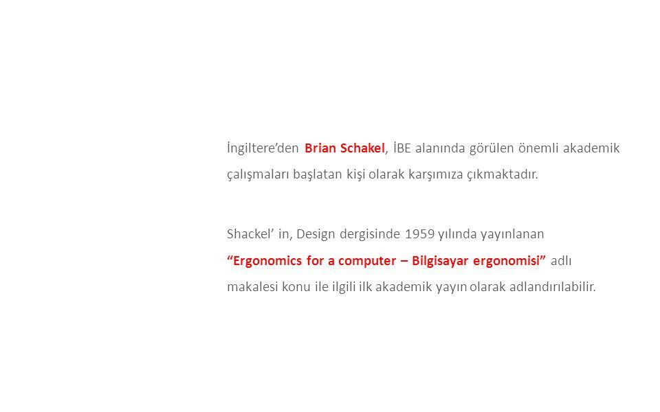 İngiltere'den Brian Schakel, İBE alanında görülen önemli akademik çalışmaları başlatan kişi olarak karşımıza çıkmaktadır. Shackel' in, Design dergisin