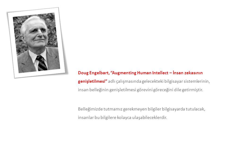 """Doug Engelbart, """"Augmenting Human Intellect – İnsan zekasının genişletilmesi"""" adlı çalışmasında gelecekteki bilgisayar sistemlerinin, insan belleğinin"""