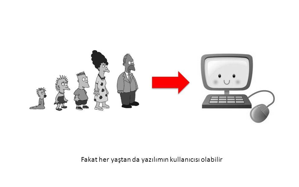 Fakat her yaştan da yazılımın kullanıcısı olabilir