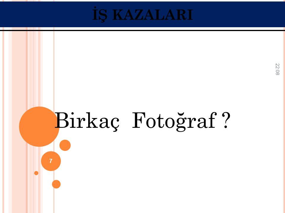 22:10 7 Birkaç Fotoğraf ? İŞ KAZALARI