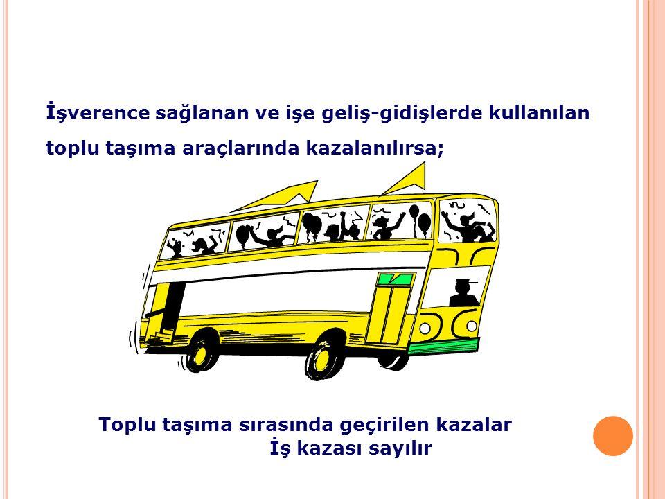 İşverence sağlanan ve işe geliş-gidişlerde kullanılan toplu taşıma araçlarında kazalanılırsa; Toplu taşıma sırasında geçirilen kazalar İş kazası sayıl