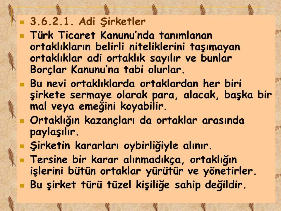 3.6.2.1. Adi Şirketler Türk Ticaret Kanunu'nda tanımlanan ortaklıkların belirli niteliklerini taşımayan ortaklıklar adi ortaklık sayılır ve bunlar Bor