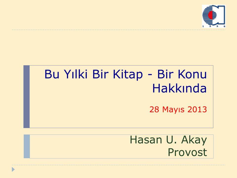 Bu Yılki Bir Kitap - Bir Konu Hakkında 28 Mayıs 2013 Hasan U. Akay Provost