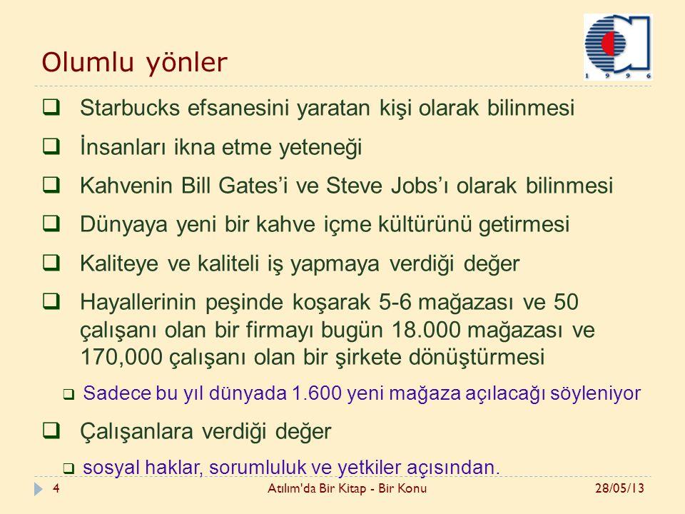 4 Olumlu yönler  Starbucks efsanesini yaratan kişi olarak bilinmesi  İnsanları ikna etme yeteneği  Kahvenin Bill Gates'i ve Steve Jobs'ı olarak bil
