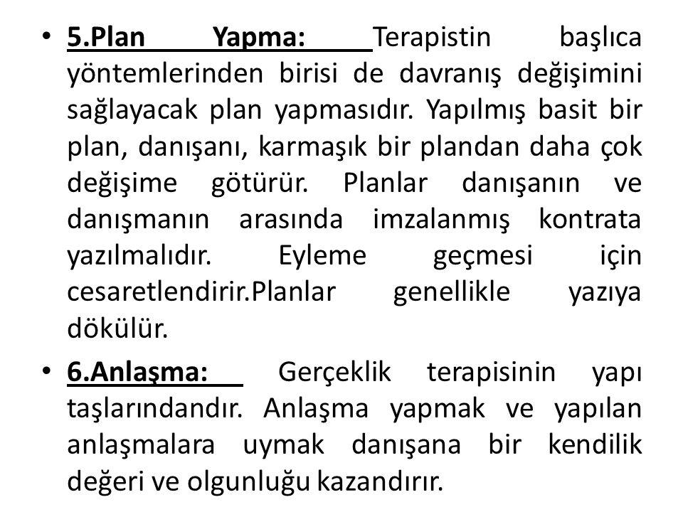 5.Plan Yapma: Terapistin başlıca yöntemlerinden birisi de davranış değişimini sağlayacak plan yapmasıdır. Yapılmış basit bir plan, danışanı, karmaşık