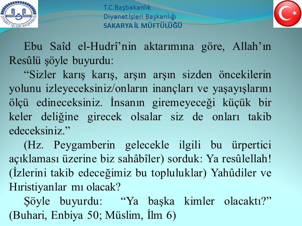 """T.C.Başbakanlık Diyanet İşleri Başkanlığı SAKARYA İL MÜFTÜLÜĞÜ Ebu Saîd el-Hudrî'nin aktarımına göre, Allah'ın Resûlü şöyle buyurdu: """"Sizler karış kar"""