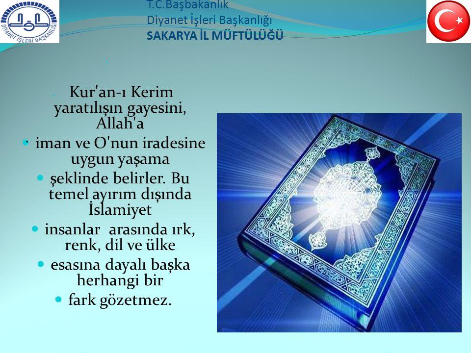 T.C.Başbakanlık Diyanet İşleri Başkanlığı SAKARYA İL MÜFTÜLÜĞÜ Kur'an-ı Kerim yaratılışın gayesini, Allah'a iman ve O'nun iradesine uygun yaşama şekli