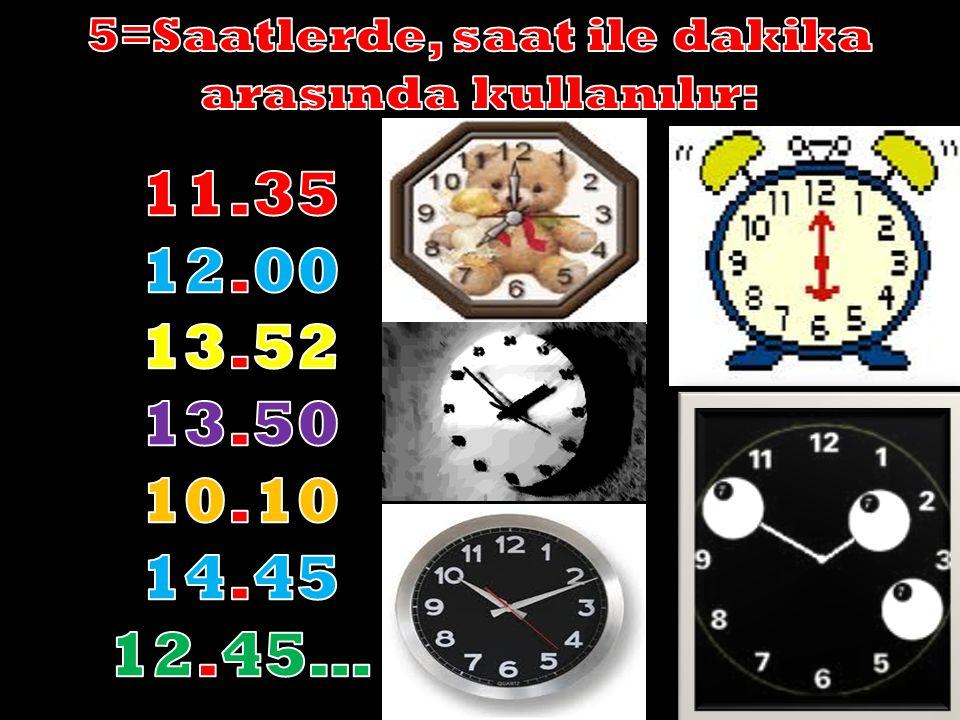 4=Tarih Yazımlarında; gün, ay, yıl arasında kullanılır: