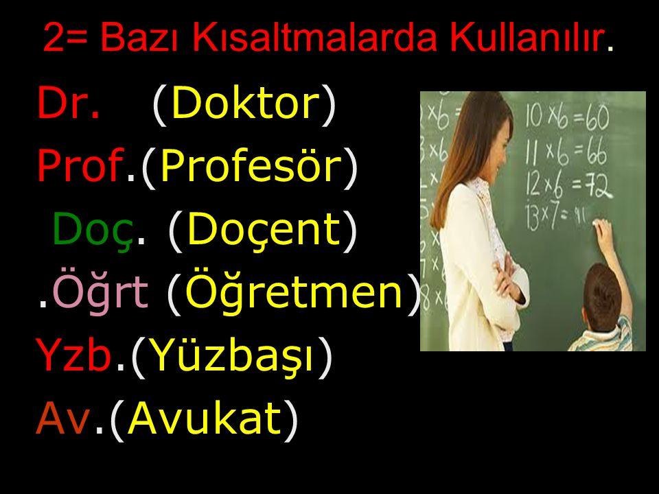 2= Bazı Kısaltmalarda Kullanılır.Dr. (Doktor) Prof.(Profesör) Doç.