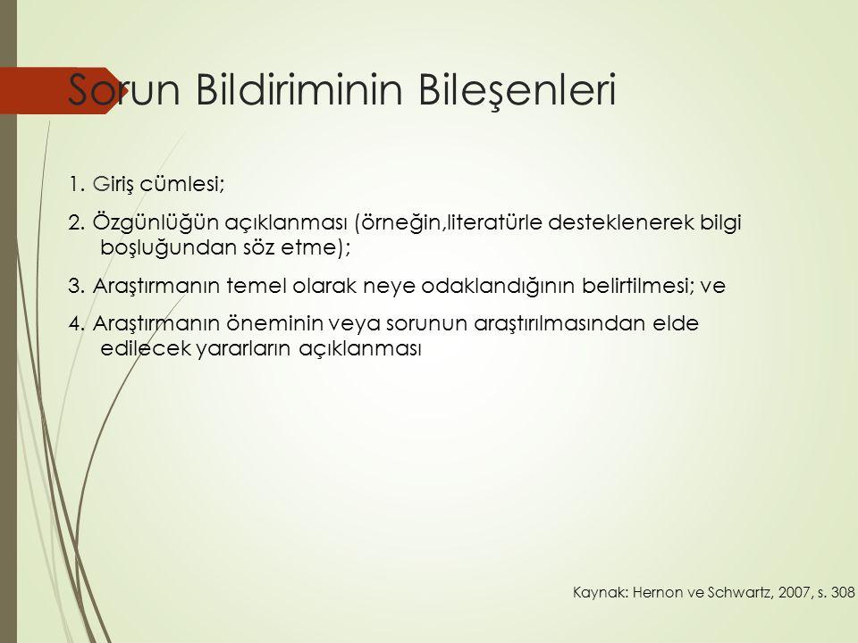 Sorun Bildiriminin Bileşenleri 1. Giriş cümlesi; 2. Özgünlüğün açıklanması (örneğin,literatürle desteklenerek bilgi boşluğundan söz etme); 3. Araştırm