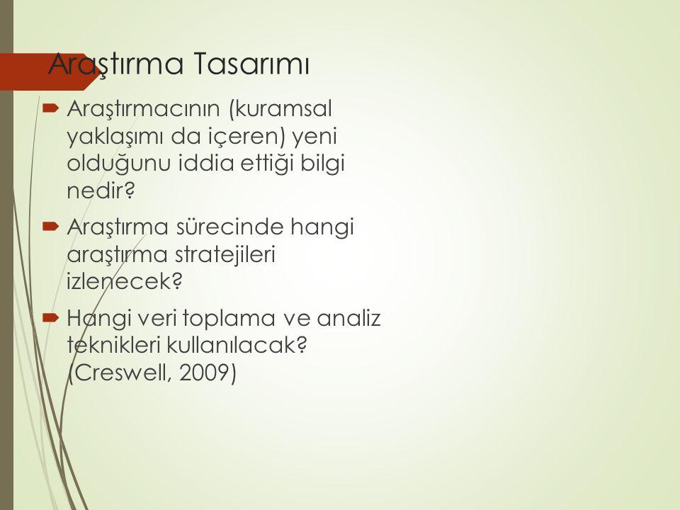 Araştırma Tasarımları Nitel Nicel Karma yöntemler Araştırma Yöntemleri Sorular Kuramsal bakış Veri toplama Veri analizi Yazma Seçme Araştırma Stratejileri Nitel stratejiler (ör., etnografik) Nicel stratejiler (ör., deneysel) Karma stratejiler (ör., sıralı) Kaynak: Creswell 2009, s.