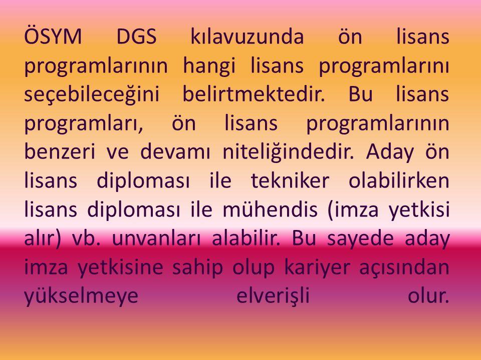 ÖSYM DGS kılavuzunda ön lisans programlarının hangi lisans programlarını seçebileceğini belirtmektedir. Bu lisans programları, ön lisans programlarını